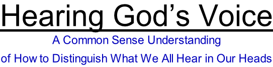 Hearing God's Voice A Common Sense Understanding  of How to Distinguish What We All Hear in Our Heads