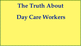The Truth About    Day Care Workers